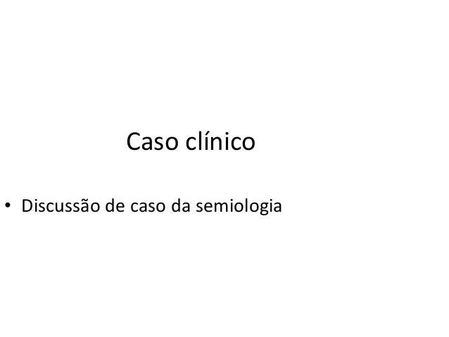 Caso clínico • Discussão de caso da semiologia