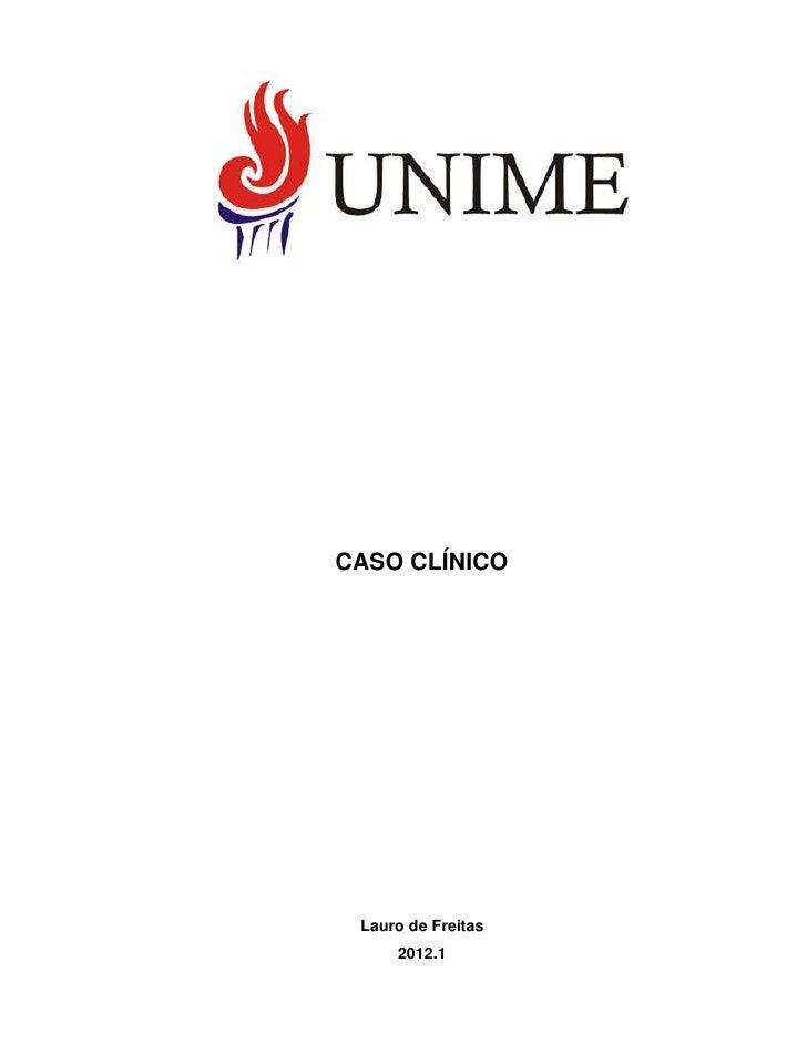 CASO CLÍNICO Lauro de Freitas     2012.1