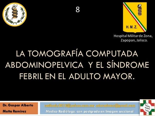 LA TOMOGRAFÍA COMPUTADA ABDOMINOPELVICA Y EL SÍNDROME FEBRIL EN EL ADULTO MAYOR. radbody2013@yahoo.com.mx, eduradmex@gmail...
