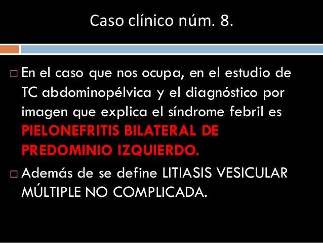  En el caso que nos ocupa, en el estudio de TC abdominopélvica y el diagnóstico por imagen que explica el síndrome febril...