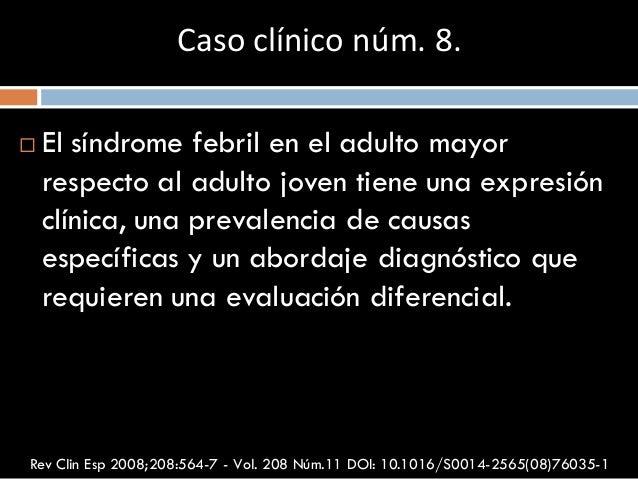  El síndrome febril en el adulto mayor respecto al adulto joven tiene una expresión clínica, una prevalencia de causas es...