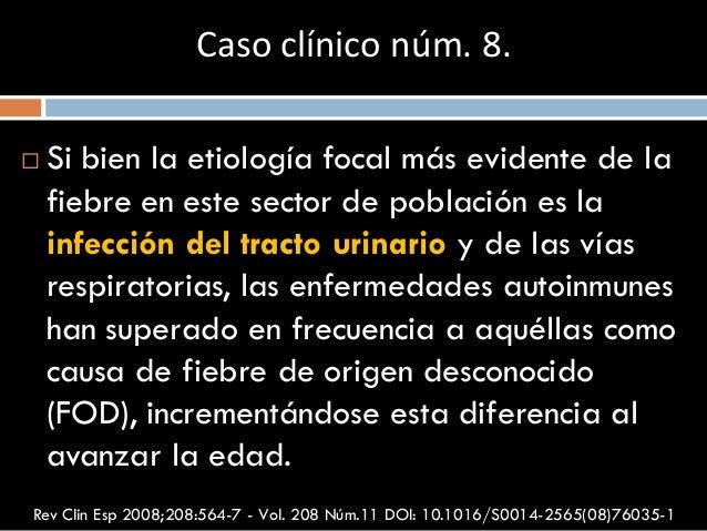  Si bien la etiología focal más evidente de la fiebre en este sector de población es la infección del tracto urinario y d...