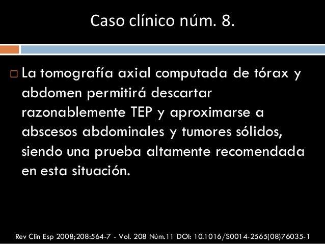  La tomografía axial computada de tórax y abdomen permitirá descartar razonablemente TEP y aproximarse a abscesos abdomin...