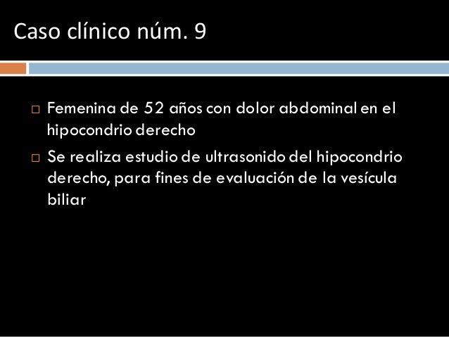  Femenina de 52 años con dolor abdominal en el hipocondrio derecho  Se realiza estudio de ultrasonido del hipocondrio de...