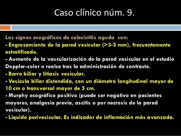 Caso clínico núm. 9. Los signos ecográficos de colecistitis aguda son: - Engrosamiento de la pared vesicular (>3-5 mm), fr...
