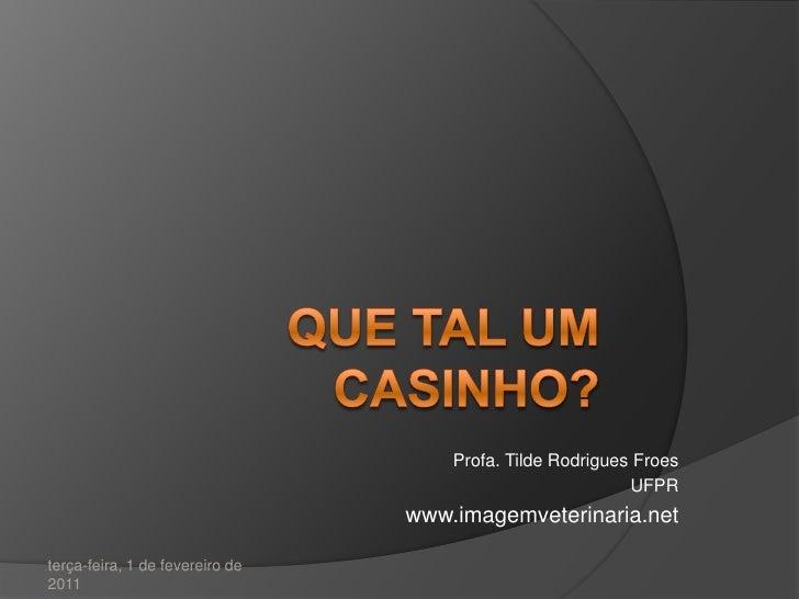 Que tal um casinho?<br />Profa. Tilde Rodrigues Froes<br />UFPR<br />www.imagemveterinaria.net<br />terça-feira, 1 de feve...