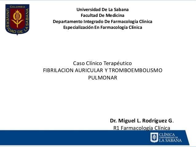 Universidad De La Sabana                Facultad De Medicina   Departamento Integrado De Farmacología Clínica       Especi...