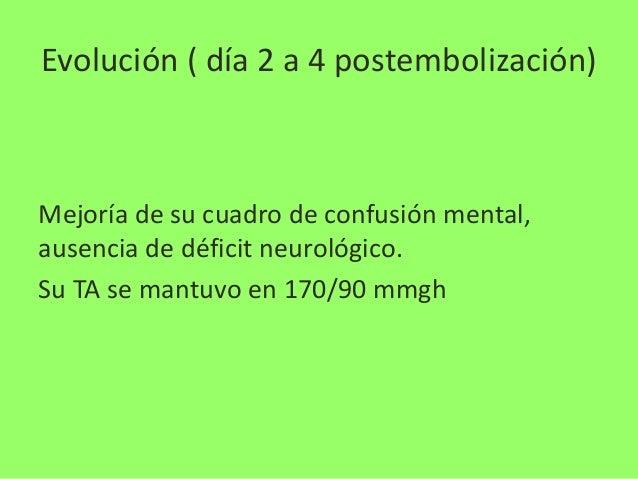 Evolución ( día 5 postembolización) • Deterioro de conciencia de instalación en tres horas. Completa nueva tomografía de c...
