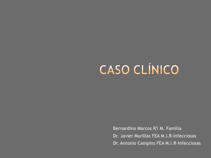 Bernardino Marcos R1 M. FamiliaDr. Javier Murillas FEA M.I.R-InfecciosasDr. Antonio Campíns FEA M.I.R-Infecciosas