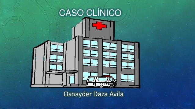 CASO CLÍNICOOsnayder Daza Avila