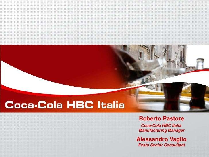 Roberto Pastore  Coca-Cola HBC Italia Manufacturing Manager  Alessandro Vaglio Festo Senior Consultant