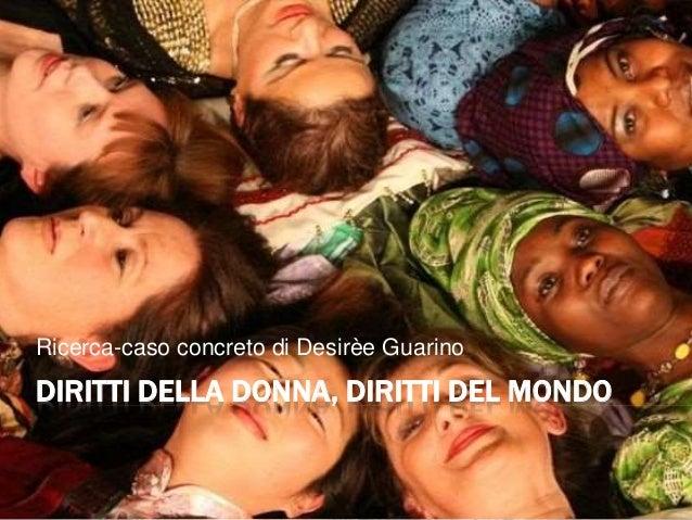 93f158cde6 DIRITTI DELLA DONNA, DIRITTI DEL MONDO Ricerca-caso concreto di Desirèe  Guarino ...