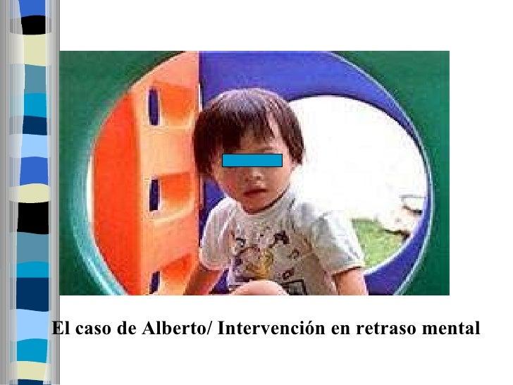 El caso de Alberto/ Intervención en retraso mental