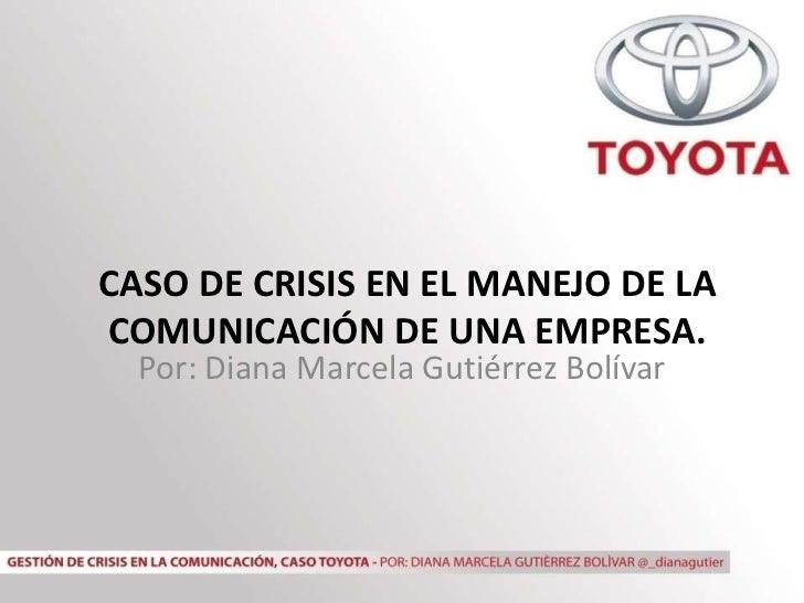CASO DE CRISIS EN EL MANEJO DE LACOMUNICACIÓN DE UNA EMPRESA.  Por: Diana Marcela Gutiérrez Bolívar