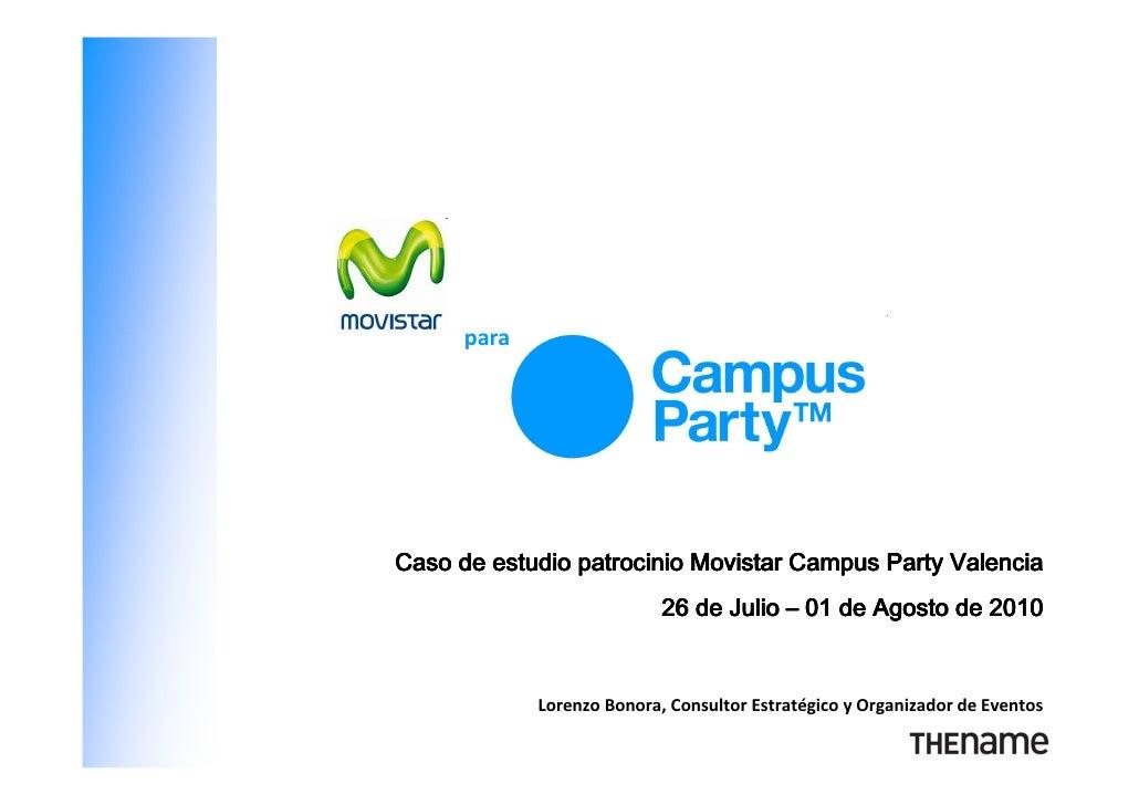 para     Caso de estudio patrocinio Movistar Campus Party Valencia                             26 de Julio – 01 de Agosto ...