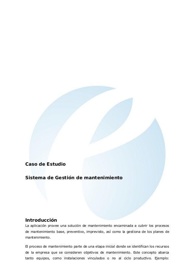 Caso de Estudio Sistema de Gestión de mantenimiento Introducción La aplicación provee una solución de mantenimiento encami...