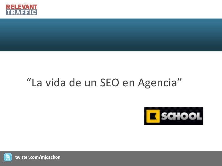 """""""La vida de un SEO en Agencia""""twitter.com/mjcachon"""