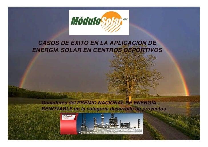CASOS DE ÉXITO EN LA APLICACIÓN DE ENERGÍA SOLAR EN CENTROS DEPORTIVOS       Ganadores del PREMIO NACIONAL DE ENERGÍA   RE...