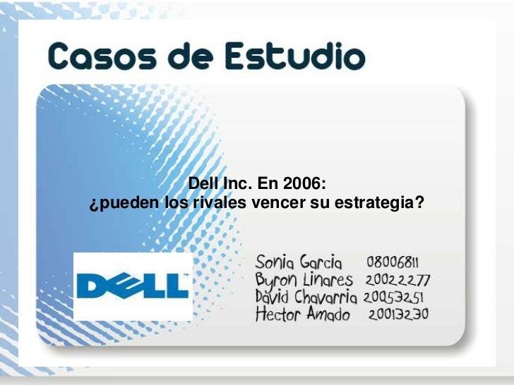 Dell Inc. En 2006: ¿pueden los rivales vencer su estrategia?