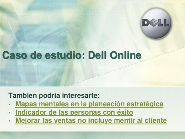 Caso de estudio: Dell Online Tambien podria interesarte: • Mapas mentales en la planeación estratégica • Indicador de las ...