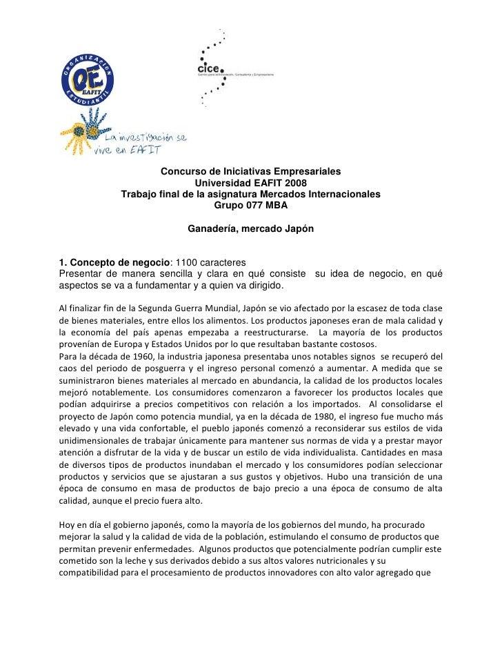 Concurso de Iniciativas Empresariales<br />Universidad EAFIT 2008<br />Trabajo final de la asignatura Mercados Internacion...