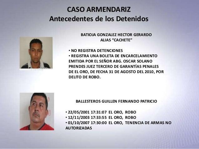 """CASO ARMENDARIZ Antecedentes de los Detenidos BATIOJA GONZALEZ HECTOR GERARDO ALIAS """"CACHETE"""" • NO REGISTRA DETENCIONES • ..."""
