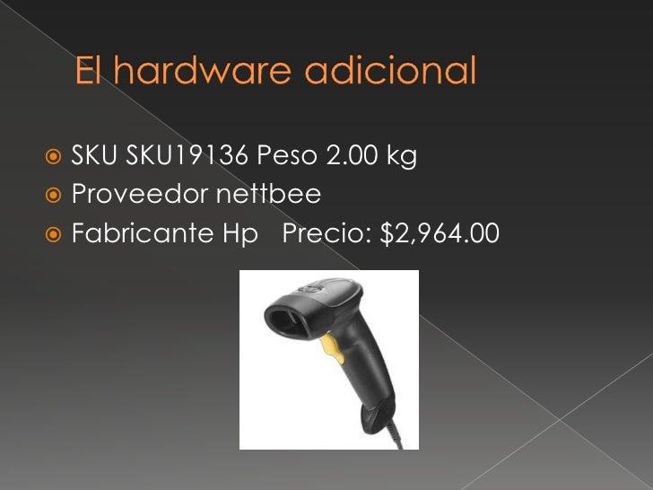 El hardware adicional<br />SKU SKU19136 Peso 2.00 kg<br />Proveedor nettbee<br />Fabricante Hp  Precio: $2,964.00<br />