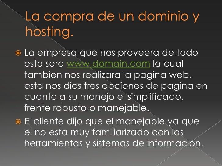 La compra de un dominio y hosting.<br />La empresa que nos proveera de todo esto serawww.domain.com la cual tambien nos re...