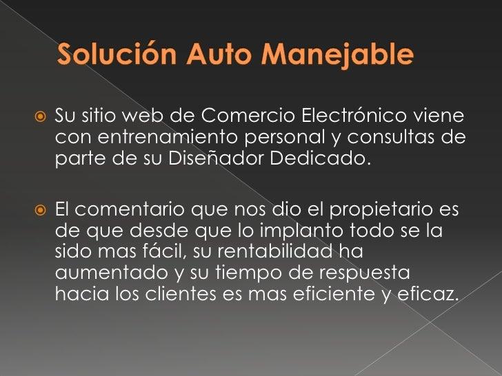 Solución Auto Manejable<br />Su sitio web de Comercio Electrónico viene con entrenamiento personal y consultas de parte de...