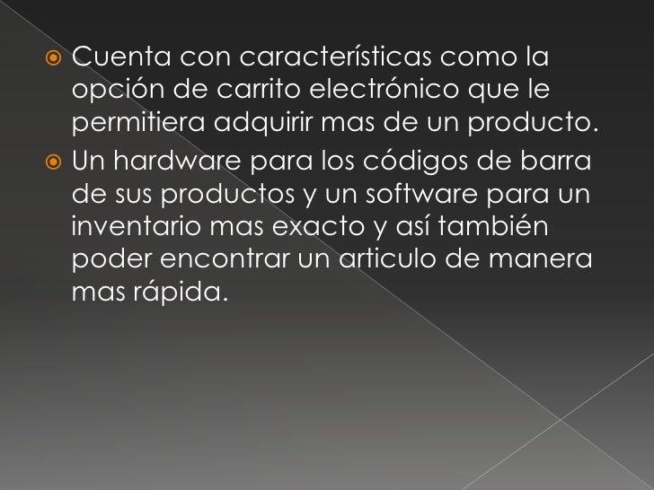 Cuenta con características como la opción de carrito electrónico que le permitiera adquirir mas de un producto.<br />Un ha...