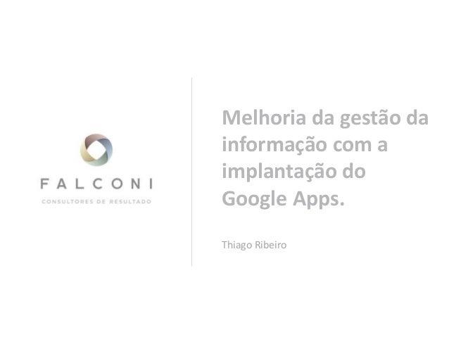 Melhoria da gestão dainformação com aimplantação doGoogle Apps.Thiago Ribeiro