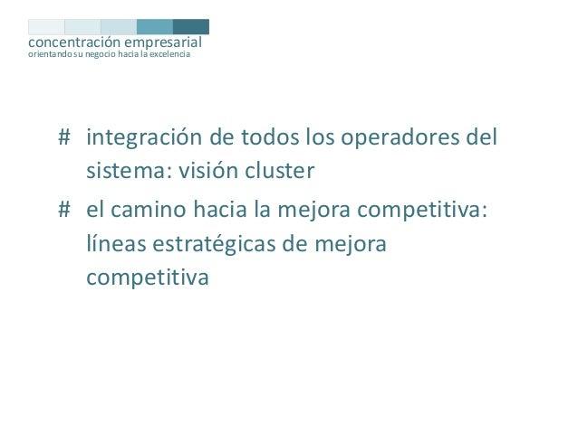 concentración empresarial orientando su negocio hacia la excelencia  # integración de todos los operadores del sistema: vi...
