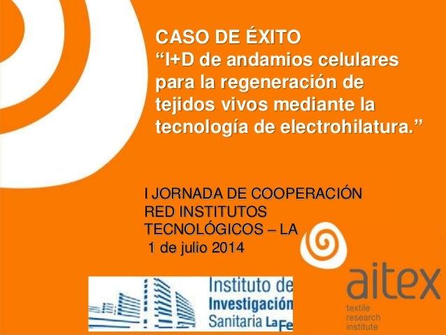 """CASO DE ÉXITO """"I+D de andamios celulares para la regeneración de tejidos vivos mediante la tecnología de electrohilatura.""""..."""
