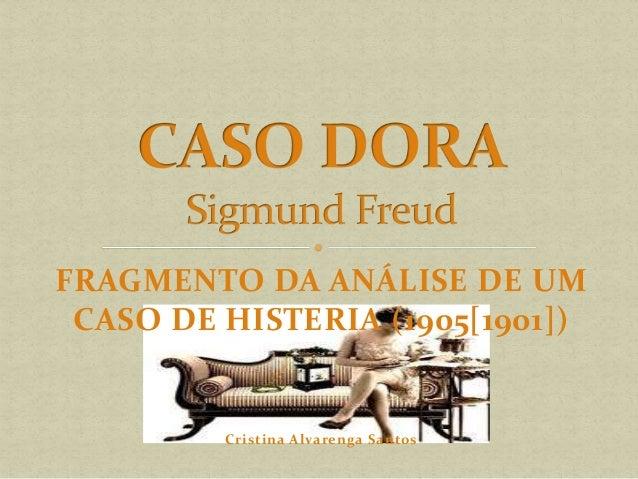 FRAGMENTO DA ANÁLISE DE UM CASO DE HISTERIA (1905[1901]) Cristina Alvarenga Santos
