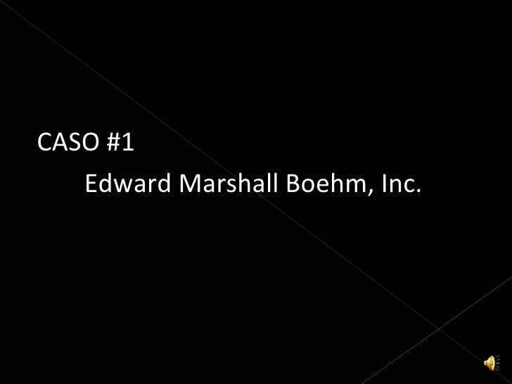 edward marshall boehm 2 essay Case analysis: edward marshall boehm 1 problem identification a symptoms – observable/concrete information that indicates a problem (eg sales/profit are decreasing, stock price/debt rating is down, executives/board members are.