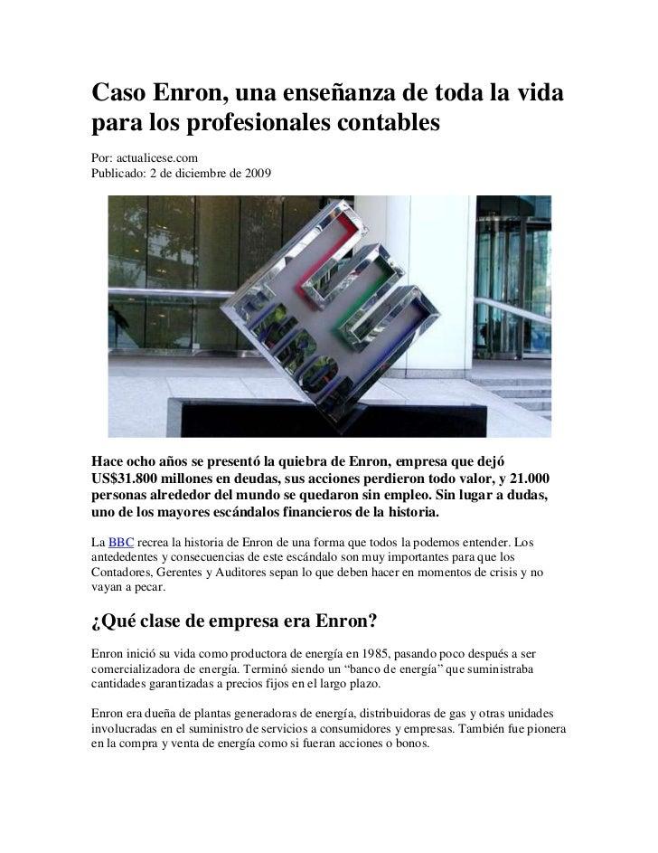 Caso Enron, una enseñanza de toda la vida para los profesionales contables<br />Por: actualicese.com<br />Publicado: 2 de ...
