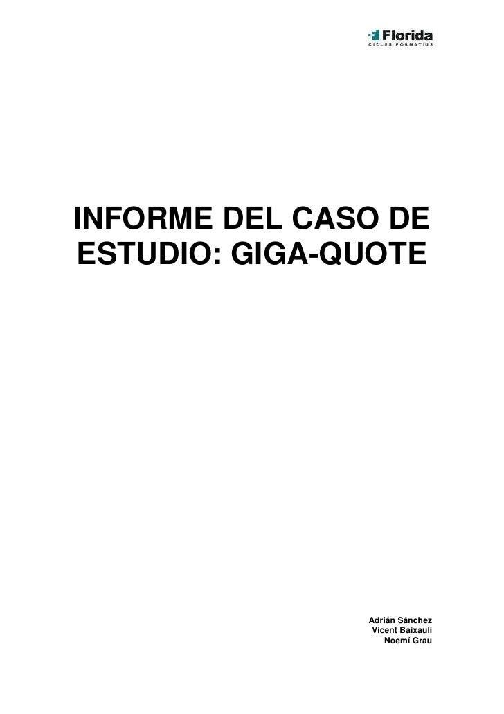 INFORME DEL CASO DE ESTUDIO: GIGA-QUOTE                    Adrián Sánchez                 Vicent Baixauli                 ...
