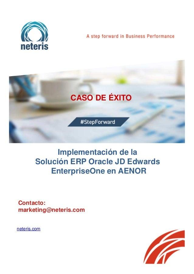 CASO DE ÉXITO Contacto: marketing@neteris.com neteris.com Implementación de la Solución ERP Oracle JD Edwards EnterpriseOn...
