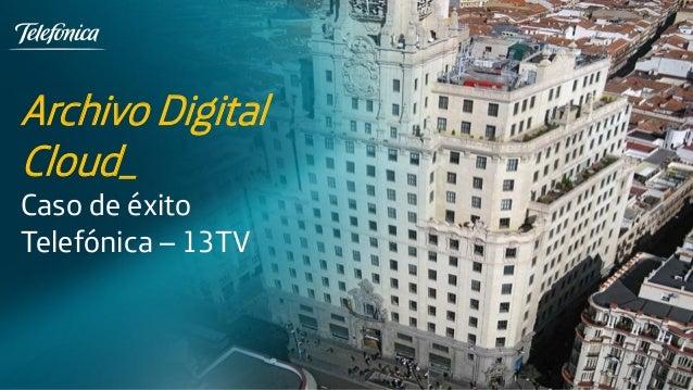 Archivo Digital Cloud_ Caso de éxito Telefónica – 13TV