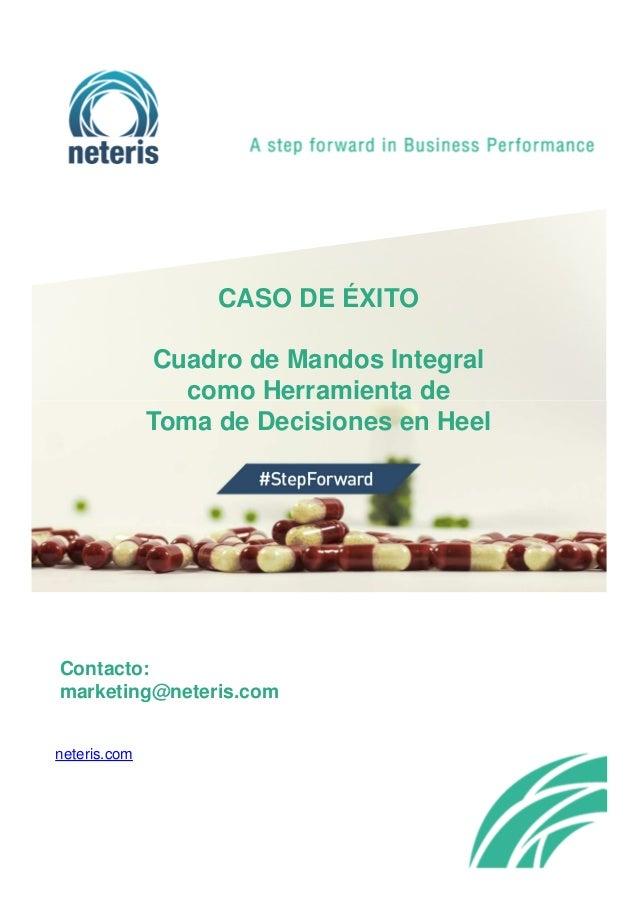 CASO DE ÉXITO Cuadro de Mandos Integral como Herramienta de Toma de Decisiones en Heel Contacto: marketing@neteris.com net...