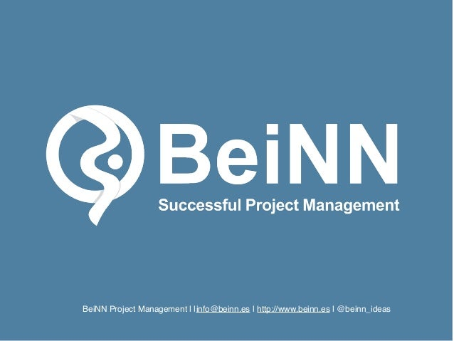 info@beinn.es | http://www.beinn.es | Twitter: @beinn_ideas BeiNN Project Management | |info@beinn.es | http://www.beinn.e...