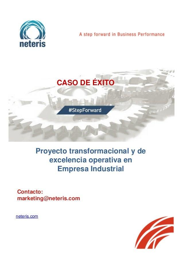 CASO DE ÉXITO Contacto: marketing@neteris.com neteris.com Proyecto transformacional y de excelencia operativa en Empresa I...