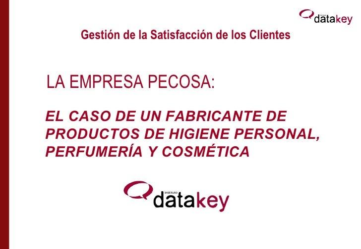 Gestión de la Satisfacción de los ClientesLA EMPRESA PECOSA:EL CASO DE UN FABRICANTE DEPRODUCTOS DE HIGIENE PERSONAL,PERFU...