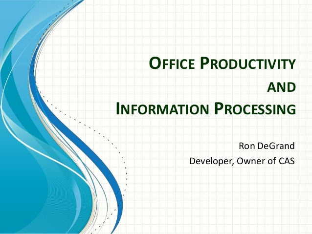 OFFICE PRODUCTIVITY AND INFORMATION PROCESSING Ron DeGrand Developer, Owner of CAS