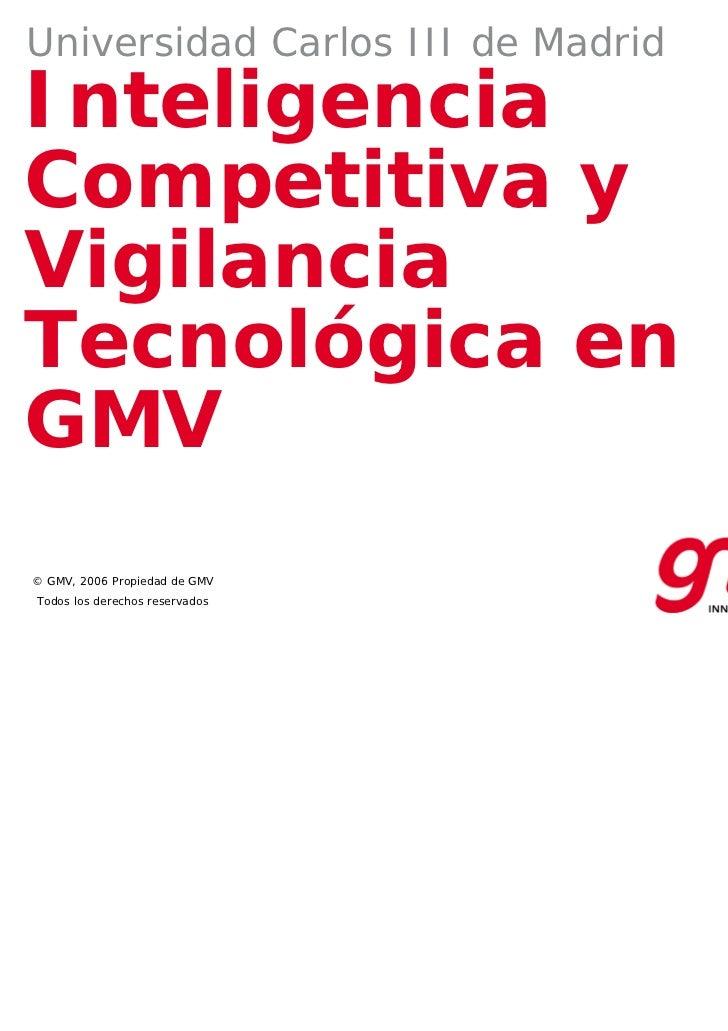 Universidad Carlos III de MadridInteligenciaCompetitiva yVigilanciaTecnológica enGMV© GMV, 2006 Propiedad de GMVTodos los ...