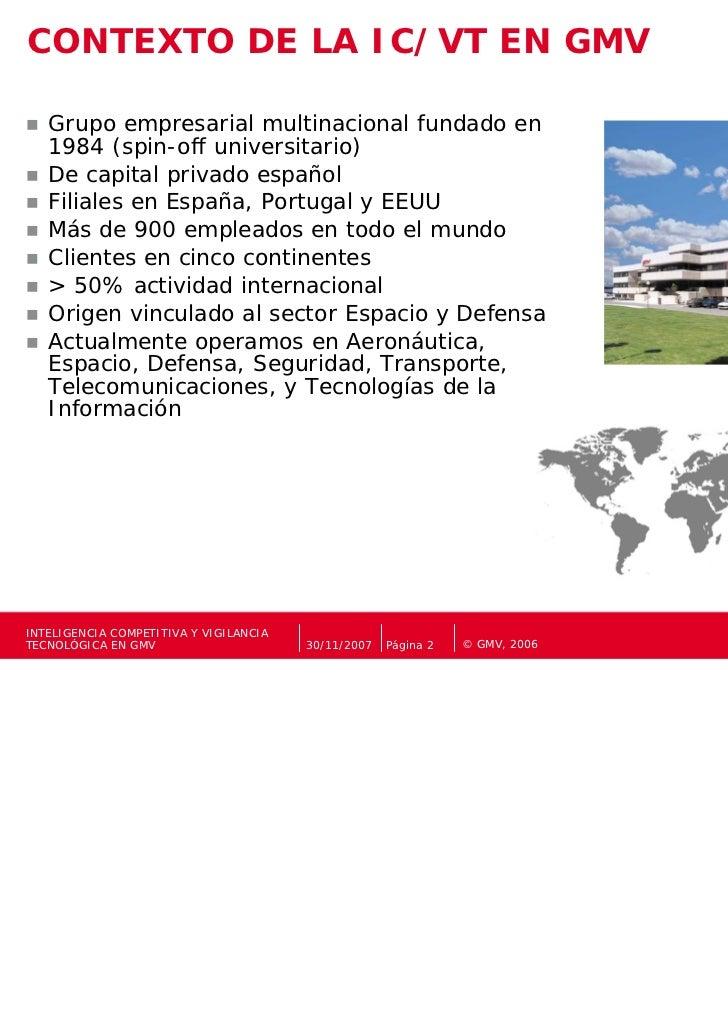 CONTEXTO DE LA IC/VT EN GMV   Grupo empresarial multinacional fundado en   1984 (spin-off universitario)   De capital priv...