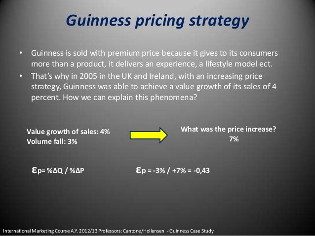 guinness pricing strategy Keywords: diageo strategy, diageo analysis introduction diageo began as a world leader in branded foods and drinks, formed in december 1997 through a merger of guinness plc and alcohol and grand metropolitan plc (the gale group inc, 2006.