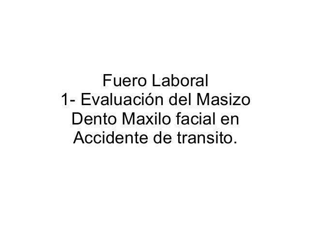Fuero Laboral 1- Evaluación del Masizo Dento Maxilo facial en Accidente de transito.