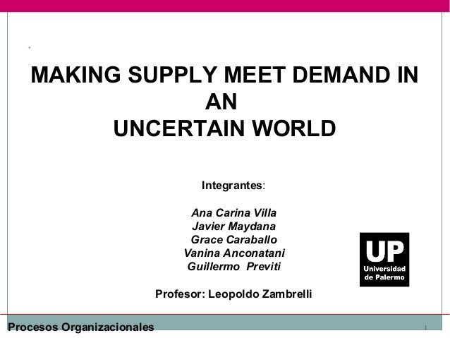 MAKING SUPPLY MEET DEMAND IN AN UNCERTAIN WORLD Integrantes: Ana Carina Villa Javier Maydana Grace Caraballo Vanina Ancona...