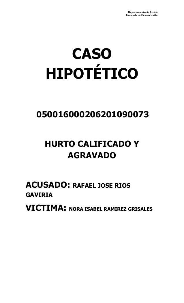 Departamento de Justicia Embajada de Estados Unidos CASO HIPOTÉTICO 050016000206201090073 HURTO CALIFICADO Y AGRAVADO ACUS...